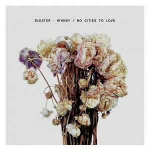 [Sleater-Kinney - No Cities to Love]