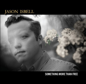 [Jason Isbell - Something More Than Free]