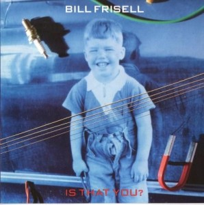 [Bill Frisell - Is That You?]