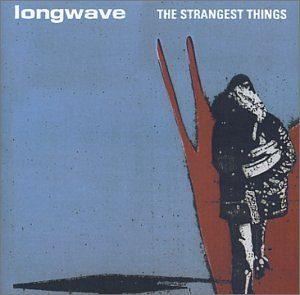 [Longwave - The Strangest Things]