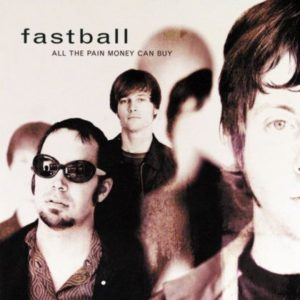 [Fastball - All the Pain Money Can Buy]