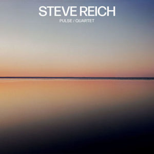 [Steve Reich - Pulse / Quartet]