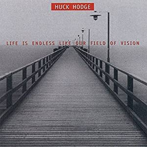 [Huck Hodge - Life Is Endless Like Our Field of Vision]