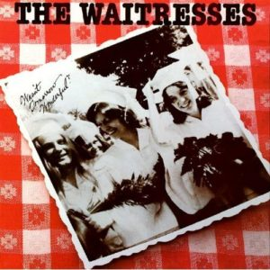 [The Waitresses - Wasn't Tomorrow Wonderful?]
