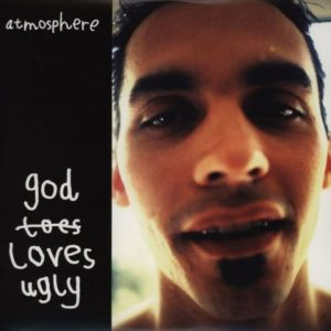 [Atmostphere - God Loves Ugly]