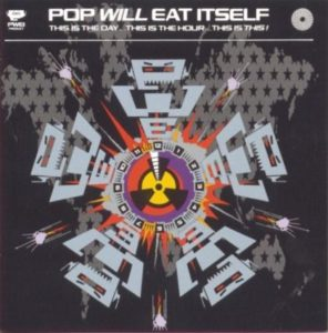 [Pop Will Eat Itself - This Is the Day ... This Is the Hour ... This Is This!]