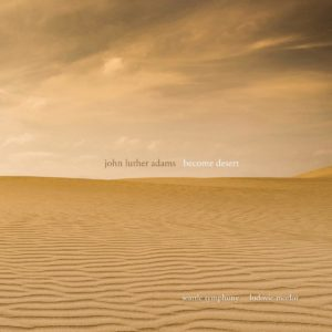 [John Luther Adams - Become Desert]