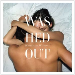 [Washed Out - Within and Without]