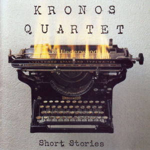 [Kronos Quartet - Short Stories]
