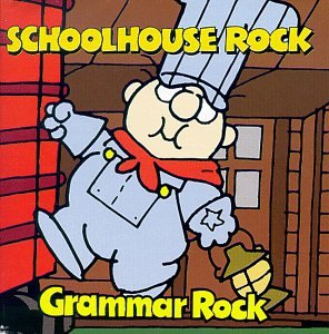 [Schoolhouse Rock - Grammar Rock]
