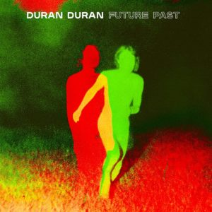 [Duran Duran - Future Past]